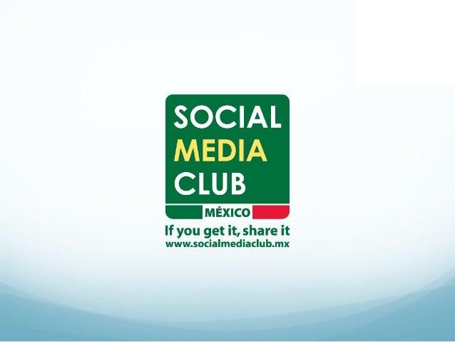 Acerca deSocial Media Club México• Social Media Club   México (SMCMX) es el   capítulo oficial para   México del Social Me...
