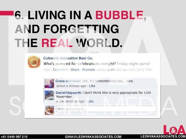 6. LIVING IN A BUBBLE,        AND FORGETTING        THE REAL WORLD.+61 0449 097 215   GINA@LEDNYAKASSOCIATES.COM   LEDNYAK...