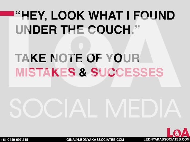 """""""HEY, LOOK WHAT I FOUND        UNDER THE COUCH.""""        TAKE NOTE OF YOUR        MISTAKES & SUCCESSES+61 0449 097 215   GI..."""