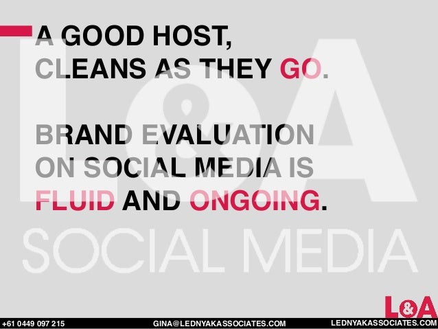 A GOOD HOST,        CLEANS AS THEY GO.        BRAND EVALUATION        ON SOCIAL MEDIA IS        FLUID AND ONGOING.+61 0449...