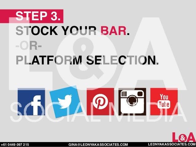 STEP 3.        STOCK YOUR BAR.        -OR-        PLATFORM SELECTION.+61 0449 097 215   GINA@LEDNYAKASSOCIATES.COM   LEDNY...