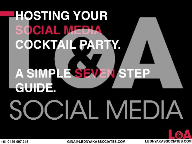 HOSTING YOUR        SOCIAL MEDIA        COCKTAIL PARTY.        A SIMPLE SEVEN STEP        GUIDE.+61 0449 097 215   GINA@LE...