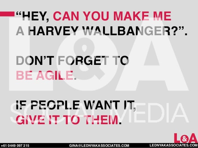 """""""HEY, CAN YOU MAKE ME        A HARVEY WALLBANGER?"""".        DON'T FORGET TO        BE AGILE.        IF PEOPLE WANT IT,     ..."""