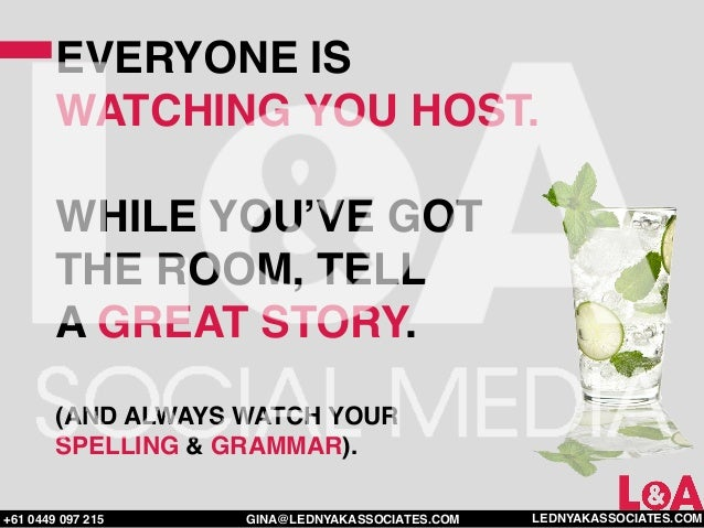 EVERYONE IS        WATCHING YOU HOST.        WHILE YOU'VE GOT        THE ROOM, TELL        A GREAT STORY.        (AND ALWA...