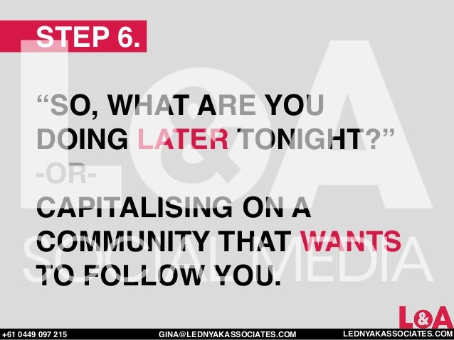 """STEP 6.        """"SO, WHAT ARE YOU        DOING LATER TONIGHT?""""        -OR-        CAPITALISING ON A        COMMUNITY THAT W..."""
