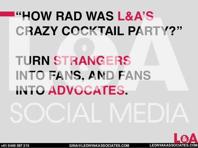 """""""HOW RAD WAS L&A'S        CRAZY COCKTAIL PARTY?""""        TURN STRANGERS        INTO FANS, AND FANS        INTO ADVOCATES.+6..."""