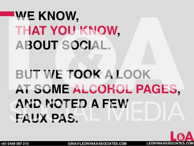 WE KNOW,        THAT YOU KNOW,        ABOUT SOCIAL.        BUT WE TOOK A LOOK        AT SOME ALCOHOL PAGES,        AND NOT...
