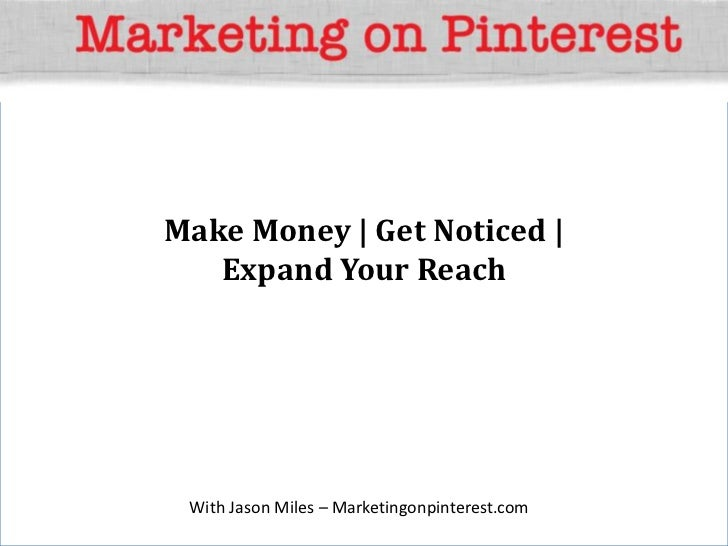 Make Money | Get Noticed |   Expand Your Reach With Jason Miles – Marketingonpinterest.com