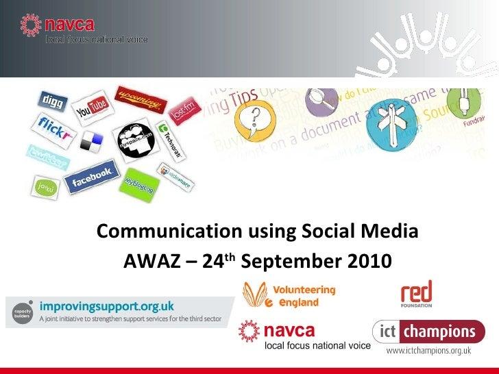 Communication using Social Media AWAZ – 24 th  September 2010