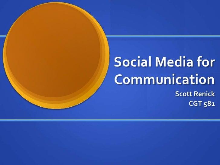Social Media for Communication<br />Scott Renick<br />CGT 581<br />