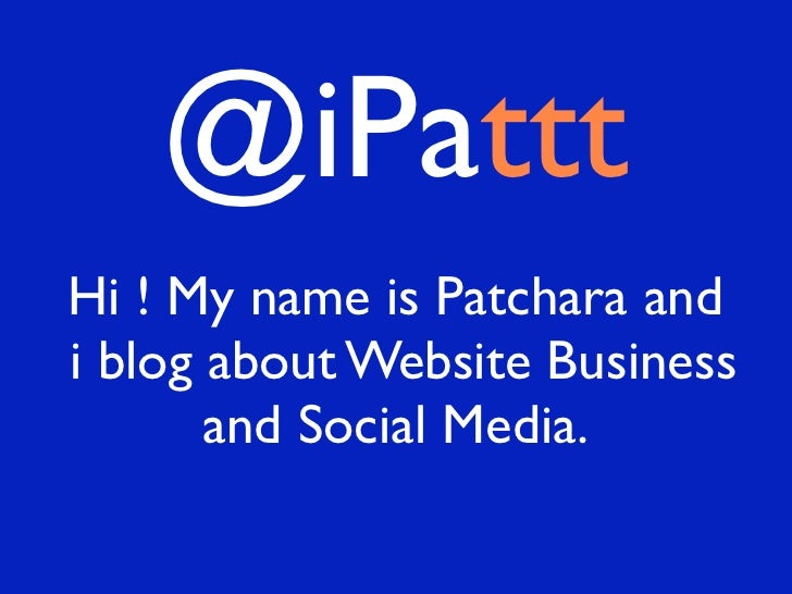 @iPattt Hi ! My name is Patchara and i blog about Website Business        and Social Media.