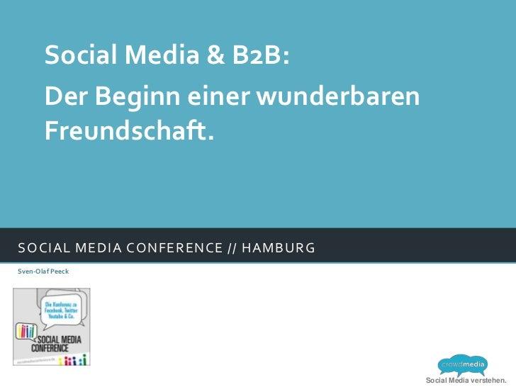 Social Media & B2B:       Der Beginn einer wunderbaren       Freundschaft.SOCIAL MEDIA CONFERENCE // HAMBURGSven-Olaf Peec...