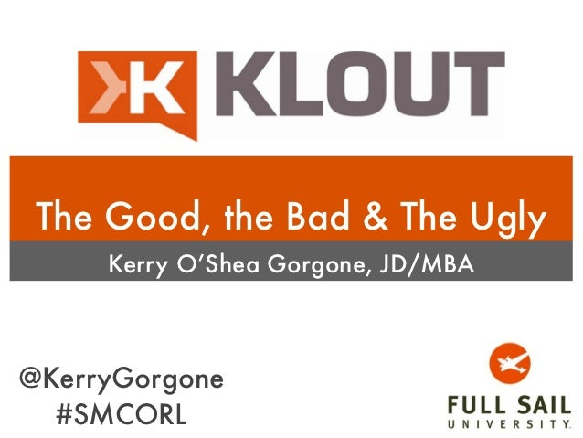 The Good, the Bad & The Ugly     Kerry O'Shea Gorgone, JD/MBA@KerryGorgone  #SMCORL