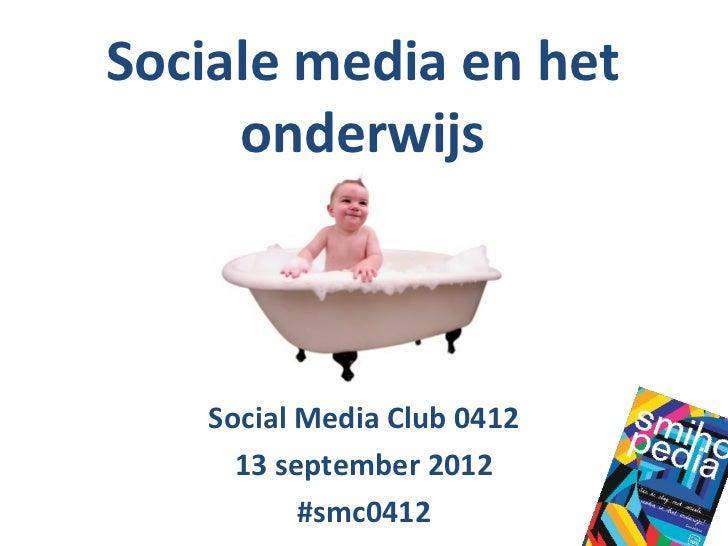 Sociale media en het     onderwijs   Social Media Club 0412     13 september 2012          #smc0412