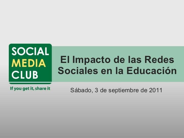 El Impacto de las Redes Sociales en la Educación <ul><li>Sábado, 3 de septiembre de 2011 </li></ul>