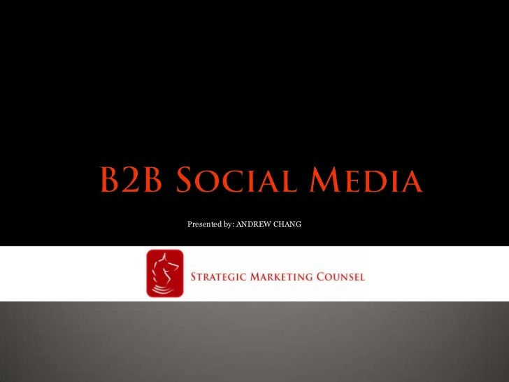 B2B Social Media<br />Presented by: ANDREW CHANG <br />