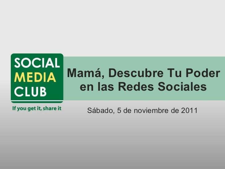 Mamá, Descubre Tu Poder en las Redes Sociales <ul><li>Sábado, 5 de noviembre de 2011 </li></ul>