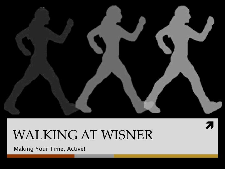 WALKING AT WISNERMaking Your Time, Active!