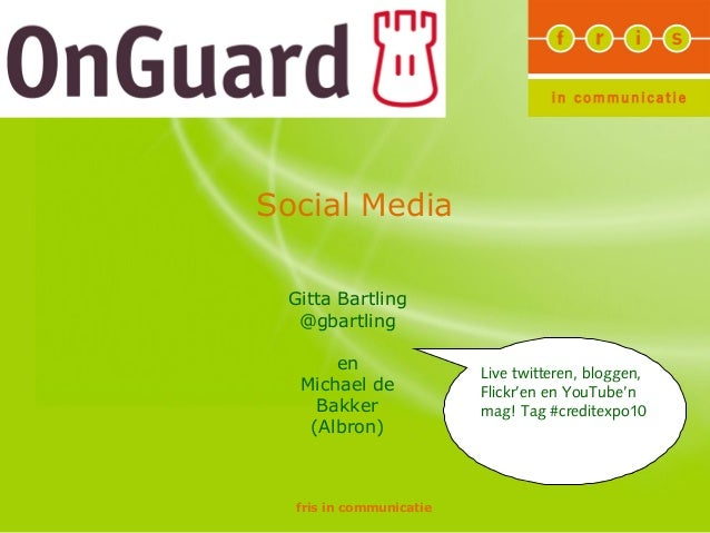 fris in communicatie Social Media Gitta Bartling @gbartling en Michael de Bakker (Albron) Live twitteren, bloggen, Flickr'...