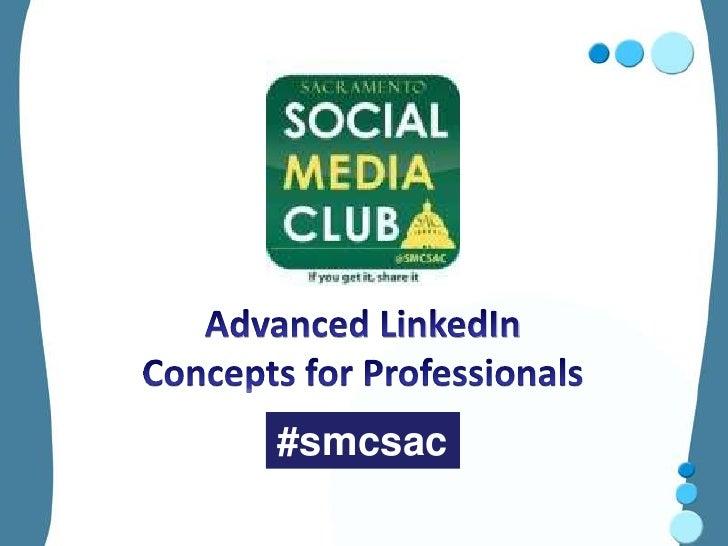 Advanced LinkedIn <br />Concepts for Professionals<br />#smcsac<br />