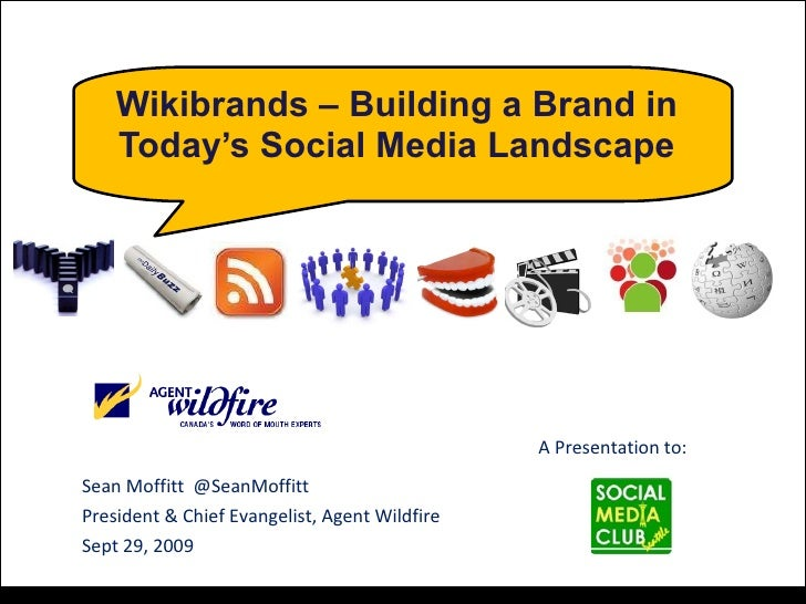 Wikibrands – Building a Brand in Today's Social Media Landscape Sean Moffitt  @SeanMoffitt President & Chief Evangelist, A...