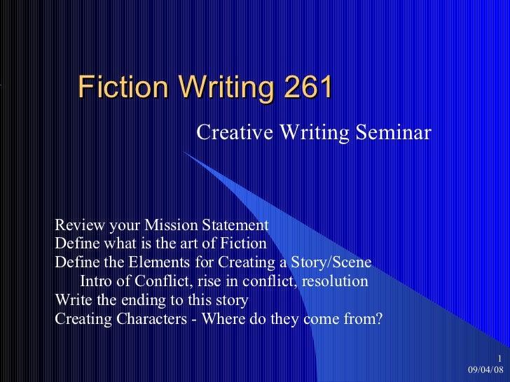 Fiction Writing 261 Creative Writing Seminar 06/04/09 <ul><ul><li></li></ul></ul>Review your Mission Statement Define what...