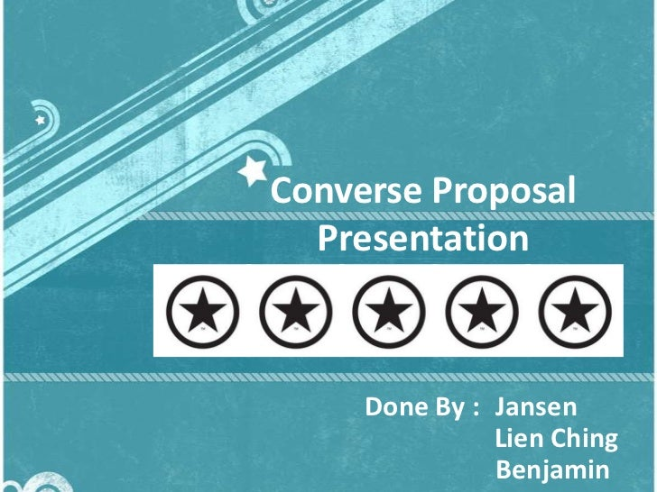 Converse Proposal  Presentation     Done By : Jansen               Lien Ching               Benjamin