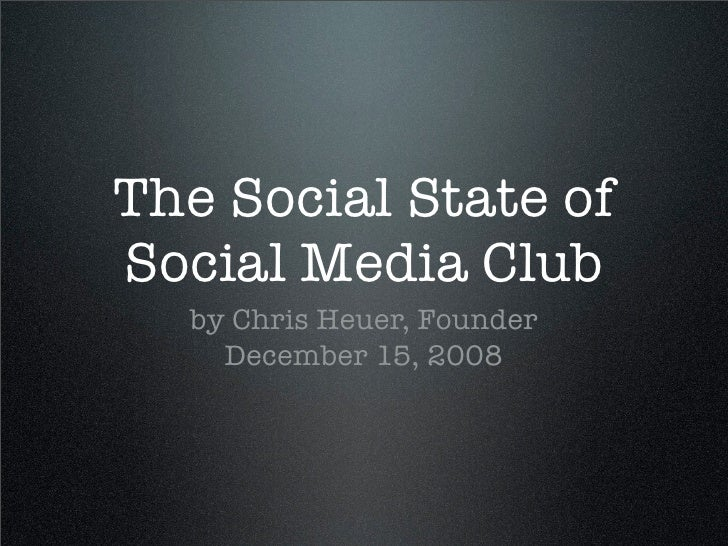 The Social State of Social Media Club   by Chris Heuer, Founder     December 15, 2008