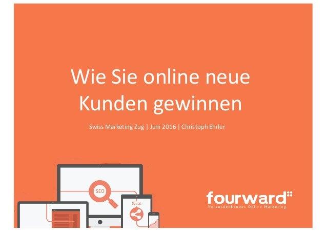 Wie  Sie  online  neue   Kunden  gewinnen Swiss  Marketing  Zug  |  Juni  2016  |  Christoph Ehrler