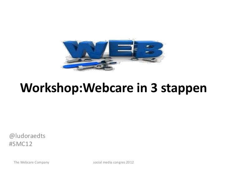 Workshop:Webcare in 3 stappen@ludoraedts#SMC12 The Webcare Company   social media congres 2012