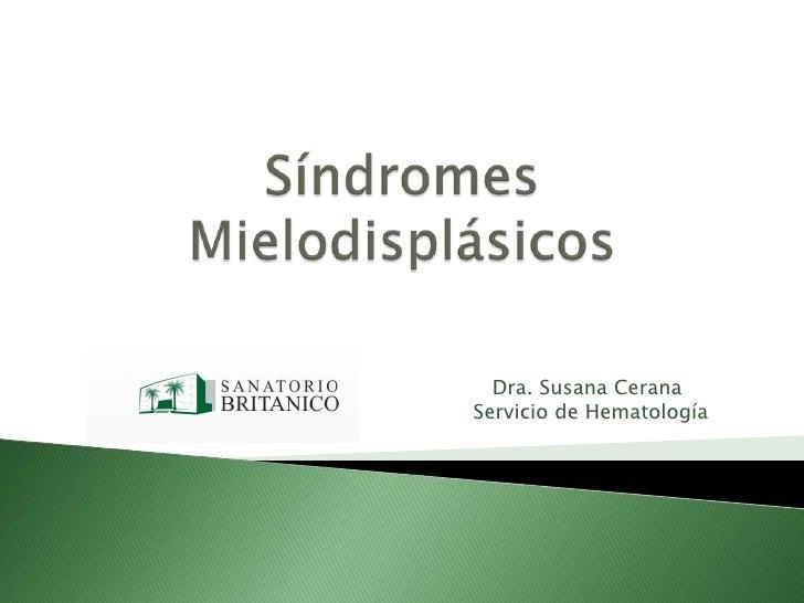 SíndromesMielodisplásicos<br />Dra. Susana Cerana<br />Servicio de Hematología <br />