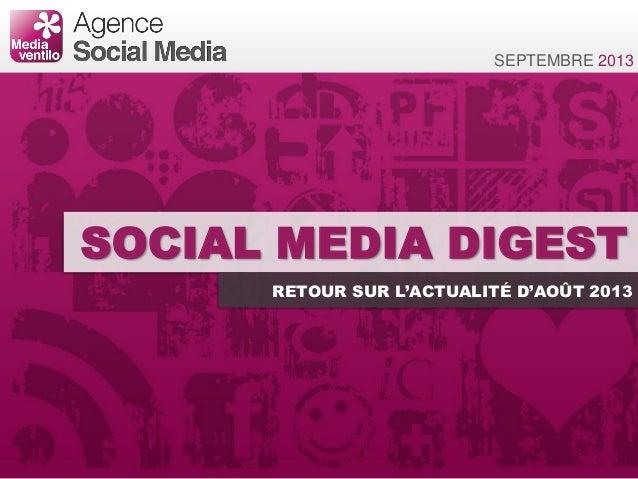 SOCIAL MEDIA DIGEST RETOUR SUR L'ACTUALITÉ D'AOÛT 2013 SEPTEMBRE 2013