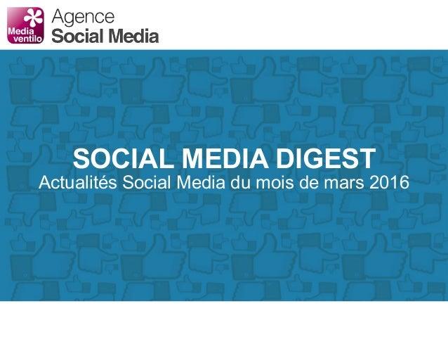 SOCIAL MEDIA DIGEST Actualités Social Media du mois de mars 2016