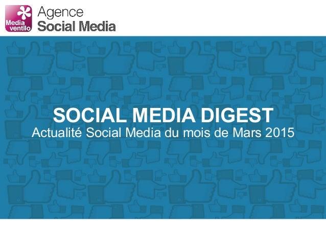 SOCIAL MEDIA DIGEST Actualité Social Media du mois de Mars 2015