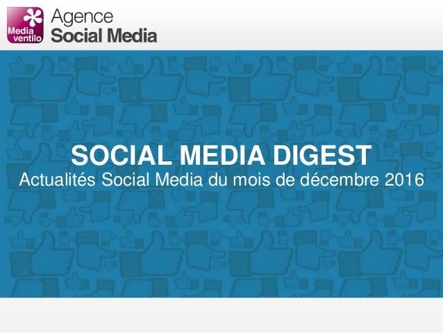 SOCIAL MEDIA DIGEST Actualités Social Media du mois de décembre 2016