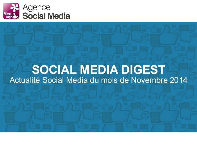 SOCIAL MEDIA DIGEST  Actualité Social Media du mois de Novembre 2014