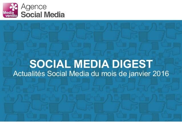 SOCIAL MEDIA DIGEST Actualités Social Media du mois de janvier 2016