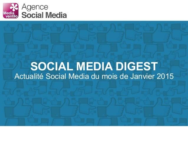 SOCIAL MEDIA DIGEST Actualité Social Media du mois de Janvier 2015