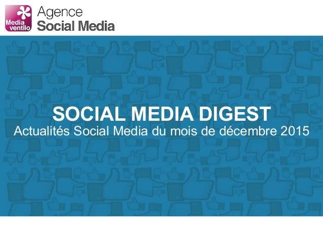 SOCIAL MEDIA DIGEST Actualités Social Media du mois de décembre 2015