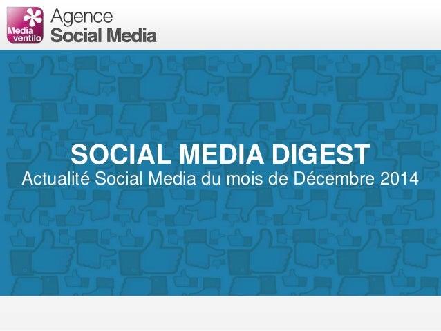 SOCIAL MEDIA DIGEST Actualité Social Media du mois de Décembre 2014