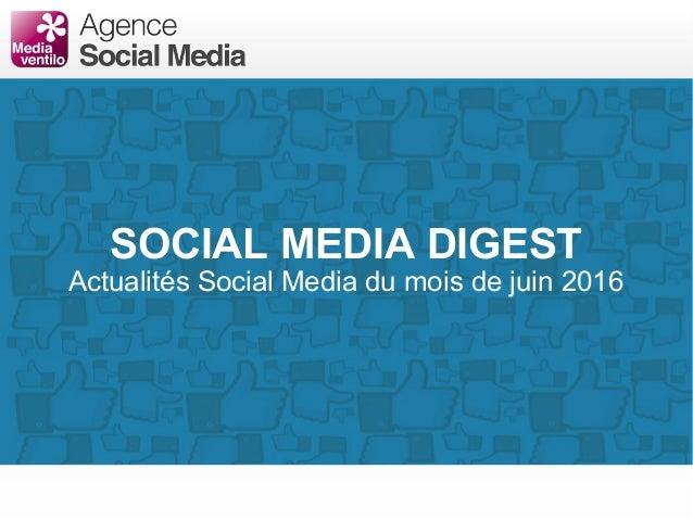 SOCIAL MEDIA DIGEST Actualités Social Media du mois de juin 2016