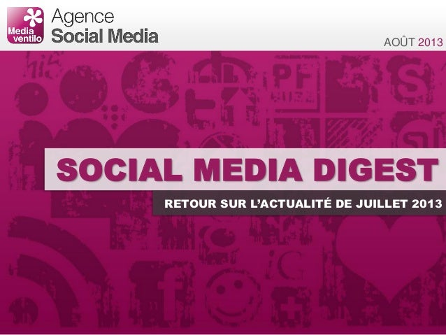 SOCIAL MEDIA DIGEST RETOUR SUR L'ACTUALITÉ DE JUILLET 2013 AOÛT 2013