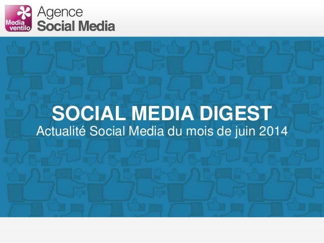 SOCIAL MEDIA DIGEST Actualité Social Media du mois de juin 2014