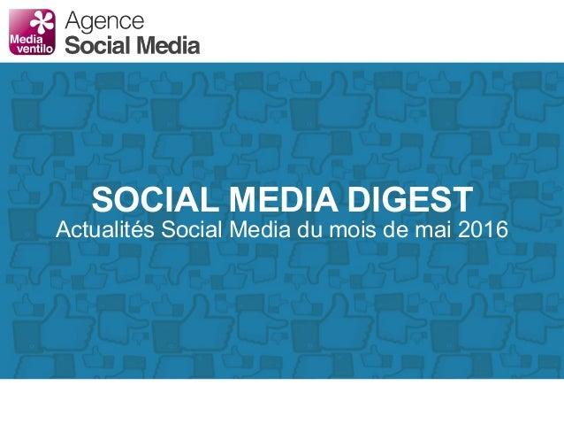 SOCIAL MEDIA DIGEST Actualités Social Media du mois de mai 2016