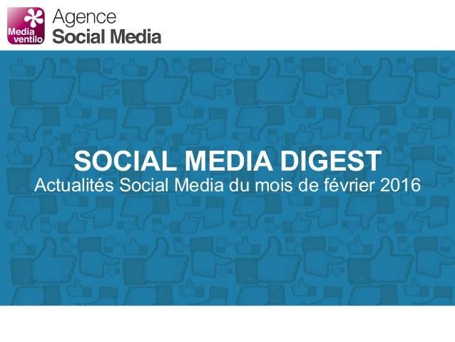 SOCIAL MEDIA DIGEST Actualités Social Media du mois de février 2016