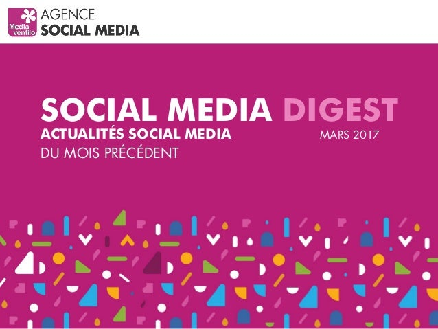 SOCIAL MEDIA DIGEST ACTUALITÉS SOCIAL MEDIA DU MOIS PRÉCÉDENT MARS 2017
