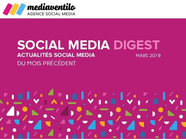 SOCIAL MEDIA DIGEST ACTUALITÉS SOCIAL MEDIA DU MOIS PRÉCÉDENT MARS 2019
