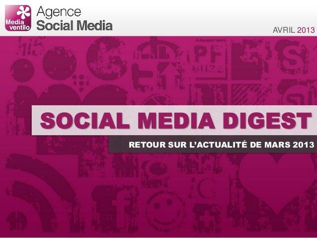 AVRIL 2013SOCIAL MEDIA DIGEST      RETOUR SUR L'ACTUALITÉ DE MARS 2013