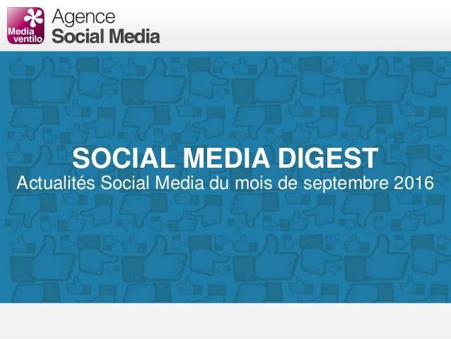 SOCIAL MEDIA DIGEST Actualités Social Media du mois de septembre 2016