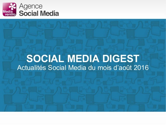 SOCIAL MEDIA DIGEST Actualités Social Media du mois d'août 2016